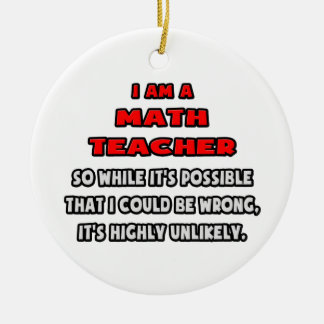 Funny Math Teacher .. Highly Unlikely Round Ceramic Ornament