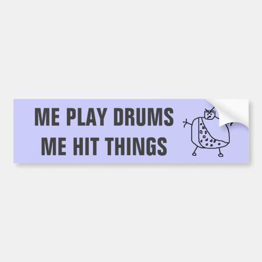 "Funny ""Me Play Drums Hit Things"" Bumper Stickers"