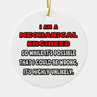 Funny Mechanical Engineer .. Highly Unlikely Round Ceramic Ornament