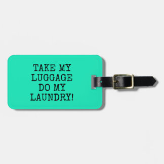 FUNNY MINT TAKE MY  LUGGAGE DO MY  LAUNDRY! LUGGAGE TAG