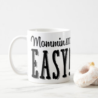 Funny Mommin Aint Easy - Mother's Day Gift Coffee Mug