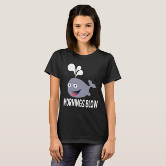 Funny Mornings Blow Hate Mornings Whale Quote T-Shirt
