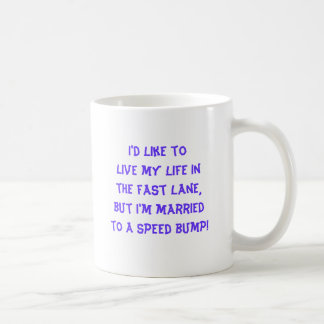Funny Mug I like to live my life in the fast lane