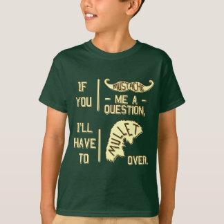 Funny Mustache Question Mullet Joke Pun 2 T-Shirt