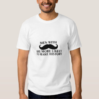 Funny Mustache Quote T-Shirt Makes History