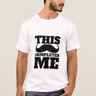 Funny Mustache T-Shirt Completes Me