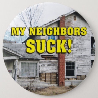 Funny My Neighbors Suck 6 Inch Round Button