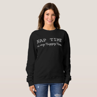 Funny, Nap Time, Is My Happy Hour, Sweatshirt