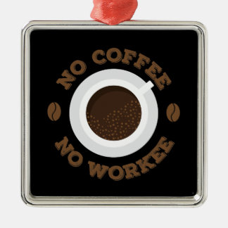 Funny No Morning Coffee No Work  Caffeine Lovers Metal Ornament