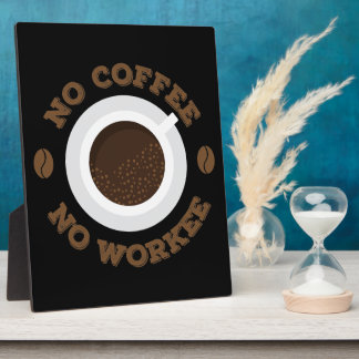Funny No Morning Coffee No Work  Caffeine Lovers Plaque