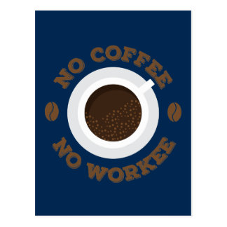 Funny No Morning Coffee No Work  Caffeine Lovers Postcard