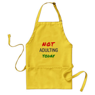 Funny not adulting today quote standard apron