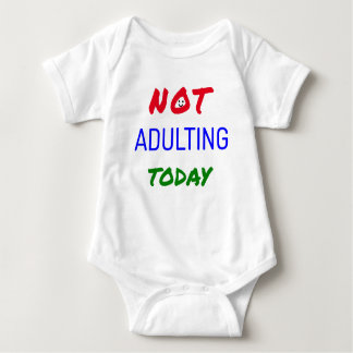 Funny not adulting today text baby bodysuit