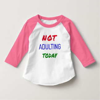 Funny not adulting today text T-Shirt