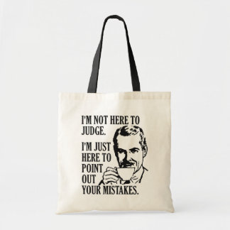 """Funny """"Not Here To Judge"""" tote bags"""