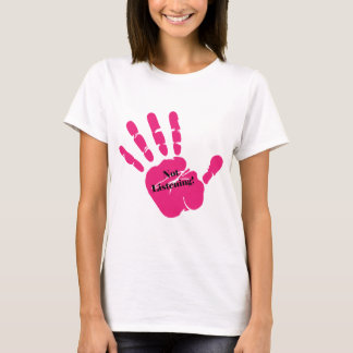 Funny Not Listening - Talk to the Hand T-Shirt
