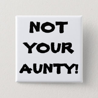 Funny NOT YOUR AUNTY! Square Pin-Back Button