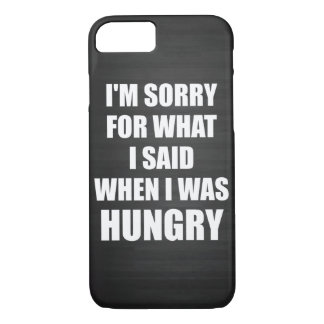 Funny Novelty I'm Sorry, Hungry iPhone 7 Case