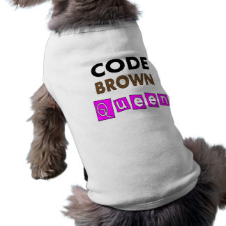 "Funny Nurse ""CODE BROWN QUEEN"" Gifts Pet Shirt"