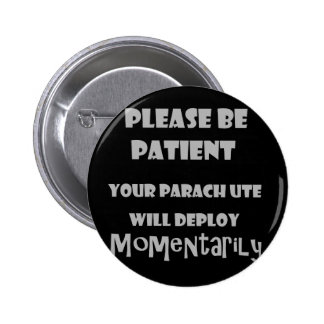 Funny Parachute Opening Please be Patient 2 Inch Round Button