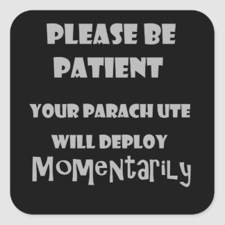 Funny Parachute Opening Please be Patient Square Sticker