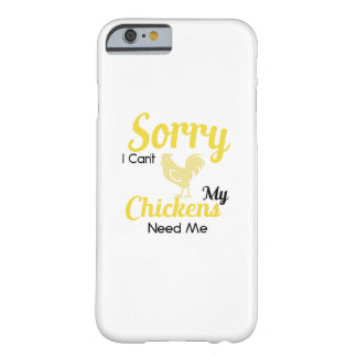 Funny Pet Chicken Sorry I Cant My Chickens Need Me Barely There iPhone 6 Case