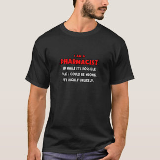 Funny Pharmacist .. Highly Unlikely T-Shirt