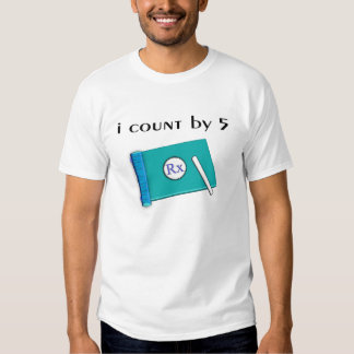Funny Pharmacist T-Shirts, I Count by 5 T Shirt