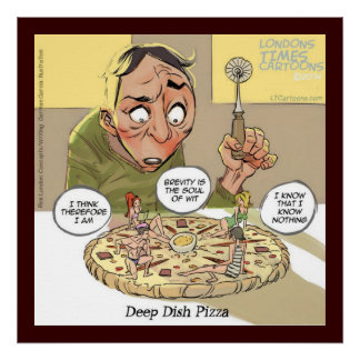 Funny Philosophy Deep Dish Pizza Poster