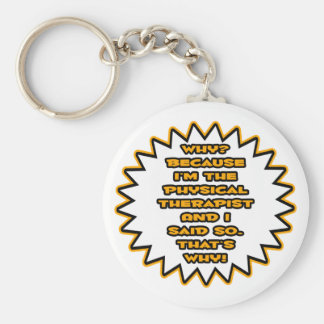 Funny Physical Therapist... Because I Said So Keychain