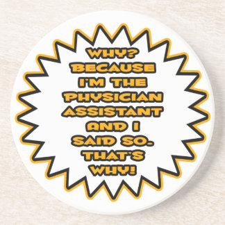 Funny Physician Assistant ... Because I Said So Coaster