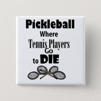 Funny Pickleball Where Tennis Players go to Die 2 Inch Square Button