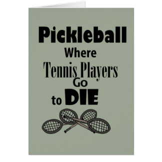 Funny Pickleball Where Tennis Players go to Die Card
