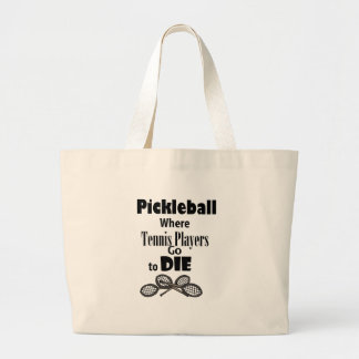 Funny Pickleball Where Tennis Players go to Die Large Tote Bag