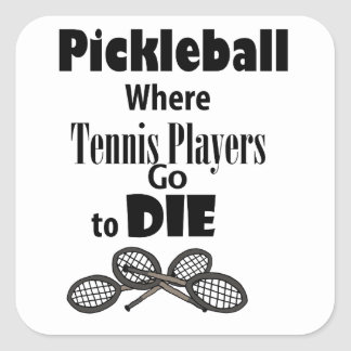 Funny Pickleball Where Tennis Players go to Die Square Sticker