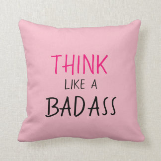 """FUNNY PILLOW_GIRLY """"THINK LIKE A BADASS"""" THROW PILLOW"""