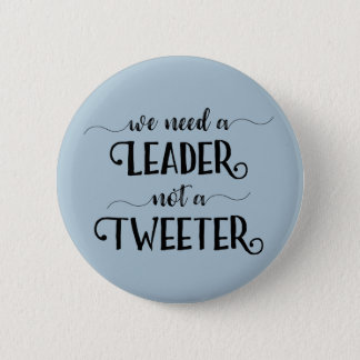 Funny Political Anti-Trump Leader Not a Tweeter 2 Inch Round Button