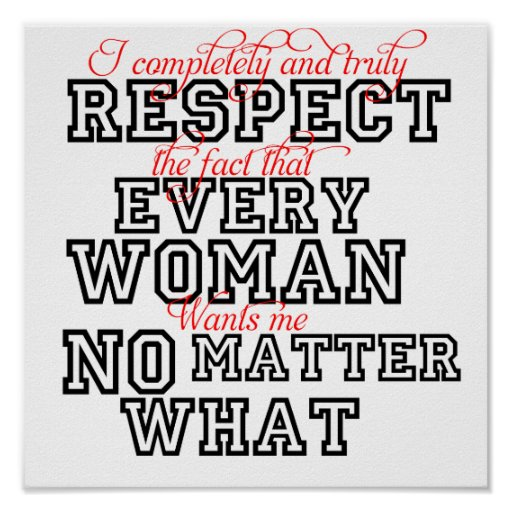 Funny Poster Respect Women No Matter What