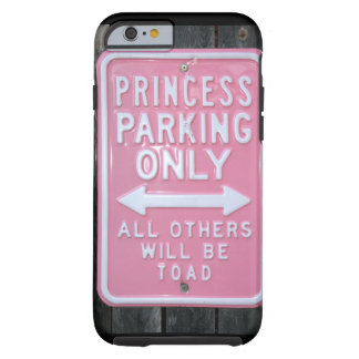 Funny Princess Parking Only sign Tough iPhone 6 Case