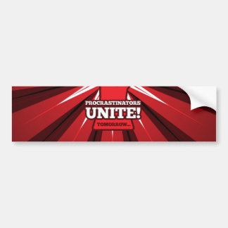 Funny: Procrastinators Unite! (Tomorrow) Bumper Sticker