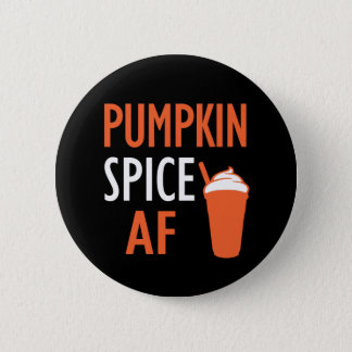 Funny Pumpkin Spice AF saying button