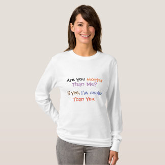 Funny quote: Are you hotter than me? T-Shirt