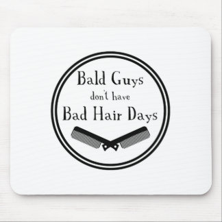 Funny Quote - Bald Guys Don't Get Bad Hair Days Mouse Pad