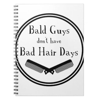 Funny Quote - Bald Guys Don't Get Bad Hair Days Notebook