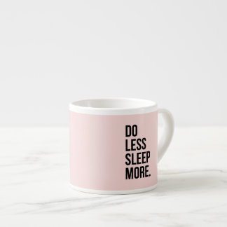 Funny Quote Do Less Anti Inspirational Pink Espresso Cup