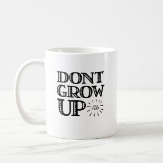 Funny Quote : Don't Grow Up, It's a Trap Coffee Mug