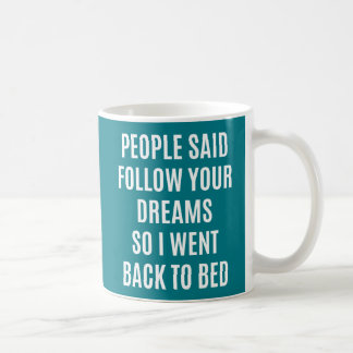 Funny quote Follow your dreams back to bed Coffee Mug