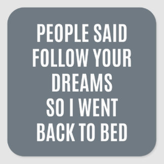 Funny quote Follow your dreams back to bed Square Sticker