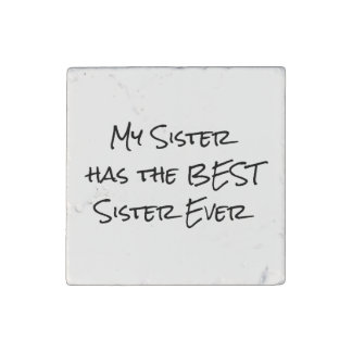 Funny Quote: My sister has the best sister Stone Magnets