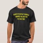 Funny Quote Repeat Yourself Shirt